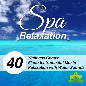 Spa Relaxation - Wellness Center Instrumental Music for Deep