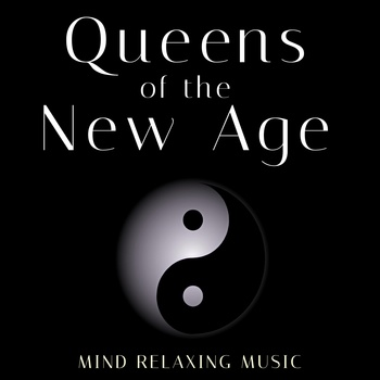 Queens of the New Age - Mind Relaxing Music - Wellness Shades, Deep