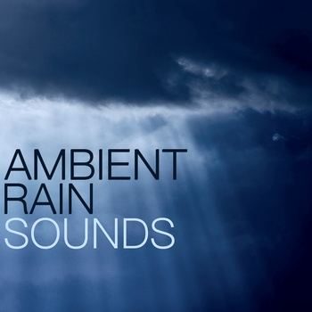 Ambient Rain Sounds - Ambience Music for Meditation, Relaxation