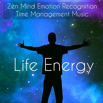 Life Energy - Zen Mind Emotion Recognition Time Management Music